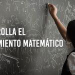 Pensamiento matemático: 10 Estrategias para estimular su desarrollo