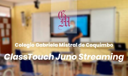 Implementación ClassTouch Juno Streaming Colegio Gabriel Mistral de Coquimbo