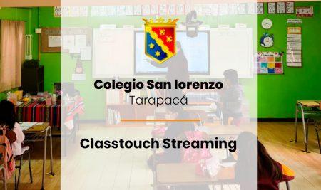 Implementación ClassTouch Streaming Colegio San Lorenzo de Tarapacá
